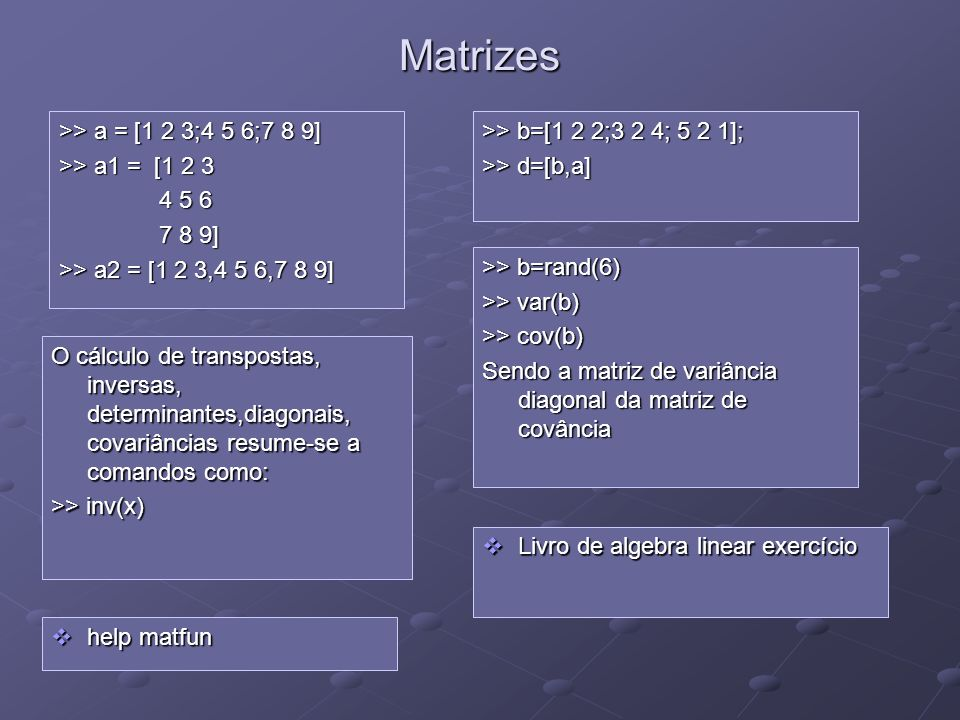 Matrizes >> a = [1 2 3;4 5 6;7 8 9] >> a1 = [1 2 3 4 5 6
